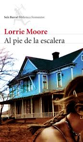 Lorrie Moore, Al pie de la escalera / Autoayuda / Pájaros de América Images?q=tbn:ANd9GcQFXamTMS0hwZPjKQWhNQJOOaGnH0FqUjHSgG-CpUoCtDhwknSA
