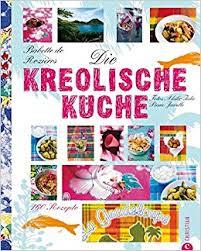 kreolische küche die kreolische küche 160 rezepte de babette de rozières