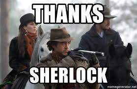 Sherlock Holmes Memes - thanks sherlock sherlock holmes meme generator