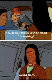 hey do your even celebrate thanksgiving e did once