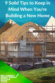 9 solid tips to keep in mind when you u0027re building a new home