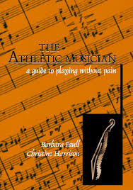 the athletic musician a guide to playing without pain barbara