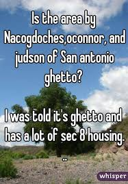 section 8 housing san antonio the area by nacogdoches oconnor and judson of san antonio ghetto