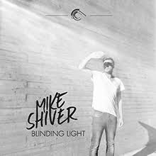 The Blinding Light Lyrics Mike Shiver Blinding Light