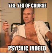 Psychic Meme - yes yes of course psychic indeed psychic meme on me me