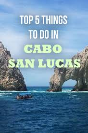 Map Of Cabo San Lucas Top 5 Things To Do In Cabo San Lucas Mexico Cabo Cabo San