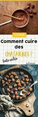 comment cuisiner les chataignes comment cuire des châtaignes marrons marron chataigne mode de