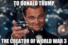Creator Of Memes - to donald trump the creator of world war 3 meme