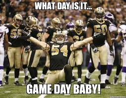 Game Day Meme - game day what day is it game day baby weknowmemes