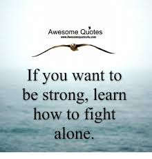 Awesome Meme Quotes - awesome quotes wwwawesomequotes4ucom if you want to be strong learn