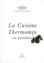 livre de cuisine thermomix livre la cuisine thermomix au quotidien thermomix tm21