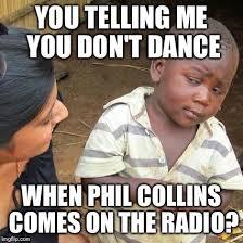 Phil Collins Meme - third world skeptical kid meme imgflip