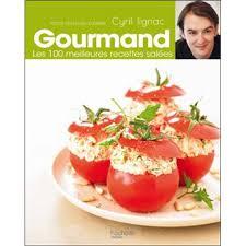 livre de cuisine cyril lignac gourmand les 100 meilleures recettes salées tome 2 broché cyril