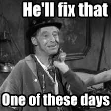 Fix It Meme - pa kettle will fix that one of these days meme by 14anthony7095 on