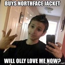 North Face Jacket Meme - buys northface jacket will olly love me now thug life guy meme