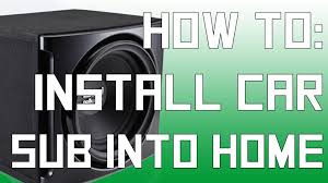 home theater amplifier how to install car sub into home theater without amp youtube