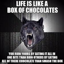 Life Is Like A Box Of Chocolates Meme - insanity wolf meme imgflip