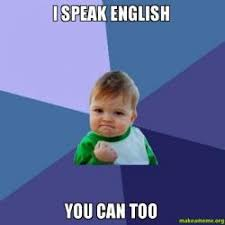 Speak English Meme - i speak english you can too make a meme