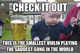Violin Meme - check it out this is the smallest violin playing the saddest song in