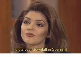 Downfall Meme - plots your downfall in spanish spanish meme on me me