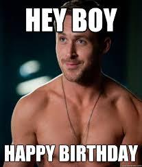 Hey Boy Meme - hey boy happy birthday butthole ryan gosling quickmeme