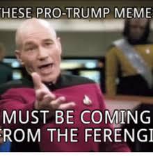 Memes Pro - hese pro trump meme must be coming rom the ferengi rom meme on me me