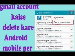 how to delete gmail account from android phone how to remove gmail account in android mobile phone