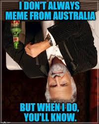 I Don T Always Meme - don t always meme from australia but when i do you ll