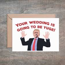 congrats on wedding card donald you wedding is going to be yuge wedding card weddi