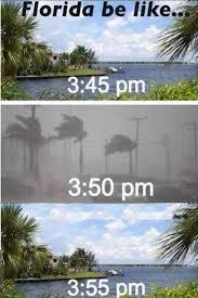 Funny Florida Memes - florida be like sunny weather at 3 45 pm hurricane at 3 50 pm