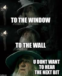 To The Window To The Wall Meme - gandalf has a questionable taste in music imgflip