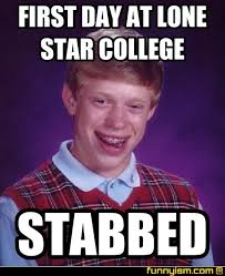 First Day Of College Meme - first day at lone star college stabbed meme factory funnyism