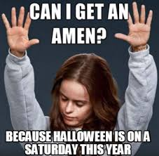Can Am Meme - can i get an amen because halloween is on a saturday this year