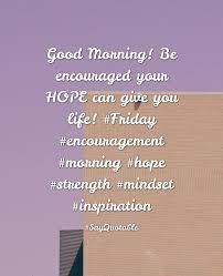 good morning hope quote quote about good morning be encouraged your hope can give you