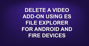 file for android delete a add on using es file explorer for android and
