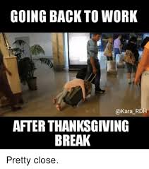 going back to work rd after thanksgiving pretty meme