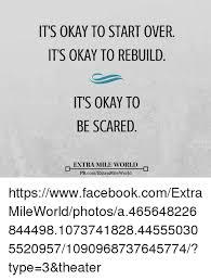 Okay Meme Facebook - it s okay to start over it s okay to rebuild it s okay to be scared