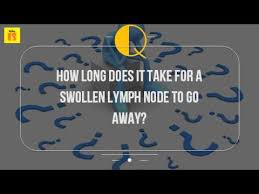 how does it take for a swollen lymph node to go away