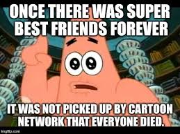 Friends Forever Meme - it s called super best friends forever imgflip
