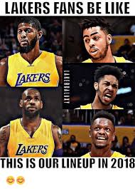 Lakers Meme - lakers fans be like rs lakers this is our lineup in 2018 be