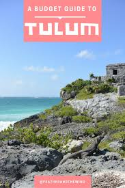 a complete budget guide to tulum mexico