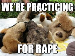 Sloth Rape Meme - we re practicing for rape sloth quickmeme