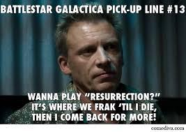 Battlestar Galactica Meme - battlestar galactica pick up lines comediva