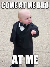 Come At Me Meme - formal go with me meme go best of the funny meme
