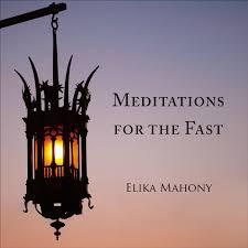 meditations for the fast by elika mahony