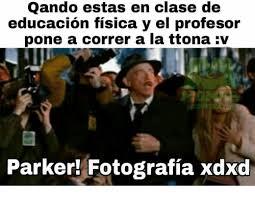 Parker Meme - qando estas en clase de educacion fisica y el profesor pone a correr