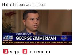 Zimmerman Memes - not all heroes wear capes exclusive george zimmerman hannitu channel