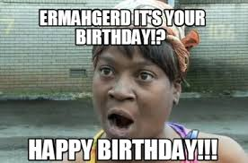 Ermahgerd Meme Creator - ermahgerd happy birthday meme happy best of the funny meme