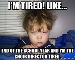 Im Sleepy Meme - i m tired like end of the school year and i m the choir director