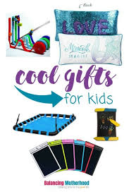 cool gifts for cool gifts for kids balancing motherhood